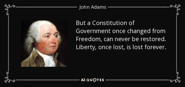 quote-but-a-constitution-of-government-once-changed-from-freedom-can-never-be-restored-liberty-john-adams-35-49-19
